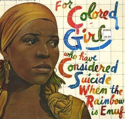 Ntozake Shange's choreopoem, For Colored Girls Who Have Considered Suicide When the Rainbow is Enuf