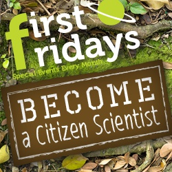 First Fridays: Become a Citizen Scientist